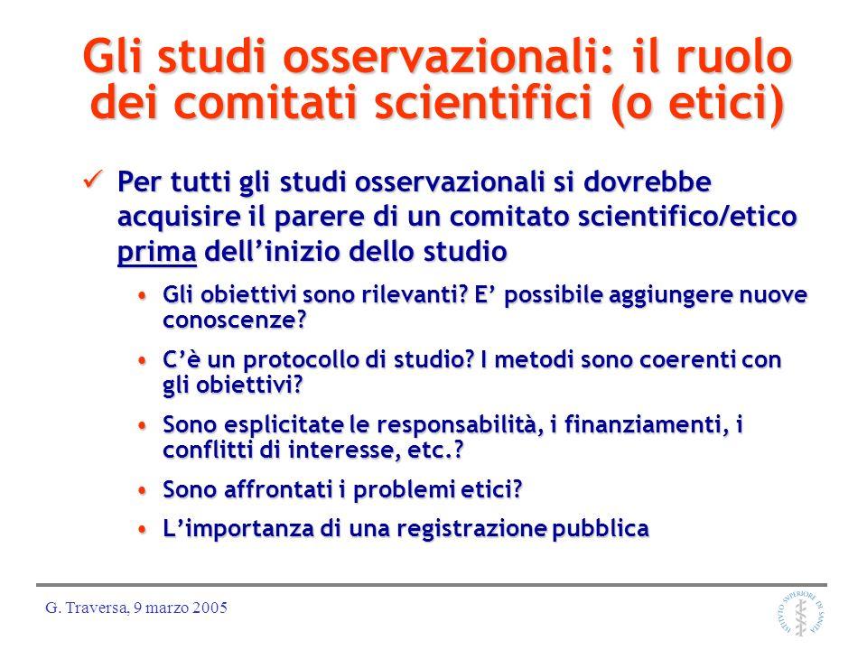 G. Traversa, 9 marzo 2005 Gli studi osservazionali: il ruolo dei comitati scientifici (o etici) Gli obiettivi sono rilevanti? E possibile aggiungere n