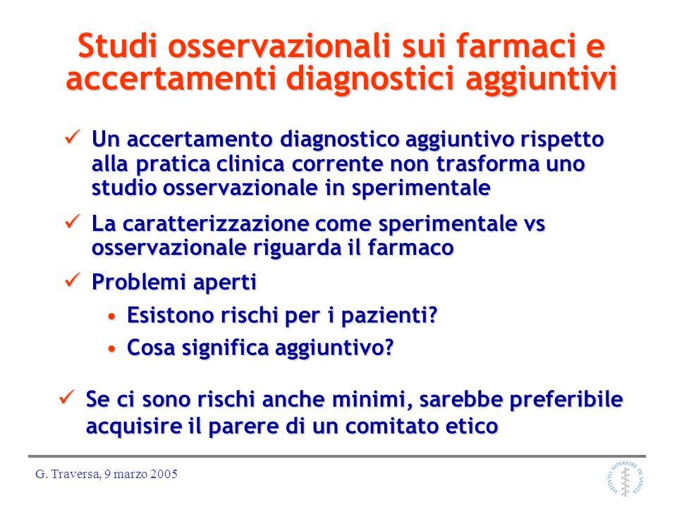 G. Traversa, 9 marzo 2005 Studi osservazionali sui farmaci e accertamenti diagnostici aggiuntivi Un accertamento diagnostico aggiuntivo rispetto alla