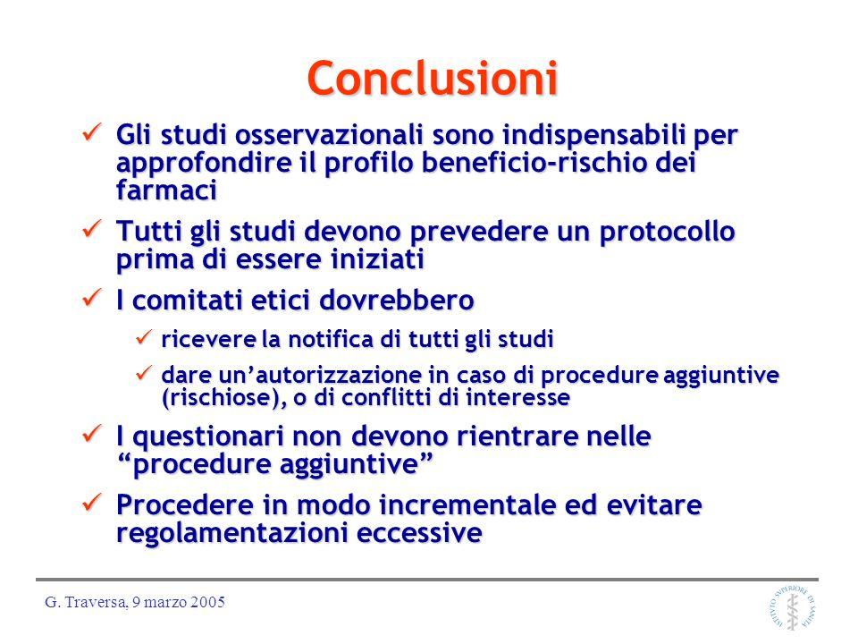 G. Traversa, 9 marzo 2005 Conclusioni Gli studi osservazionali sono indispensabili per approfondire il profilo beneficio-rischio dei farmaci Gli studi