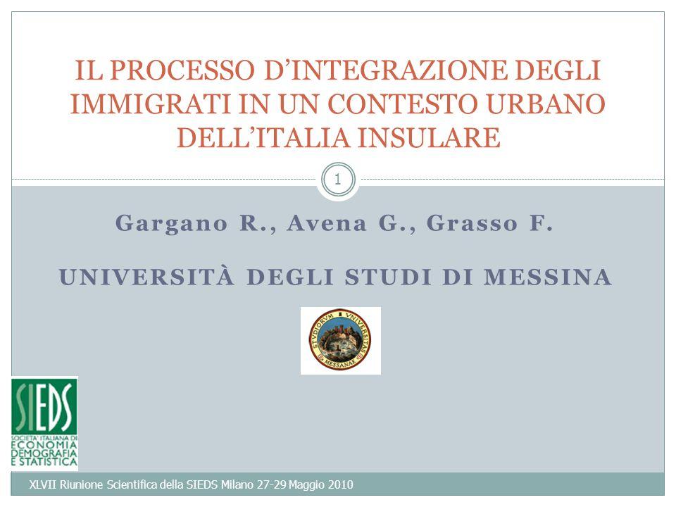 1 Gargano R., Avena G., Grasso F. UNIVERSITÀ DEGLI STUDI DI MESSINA IL PROCESSO DINTEGRAZIONE DEGLI IMMIGRATI IN UN CONTESTO URBANO DELLITALIA INSULAR