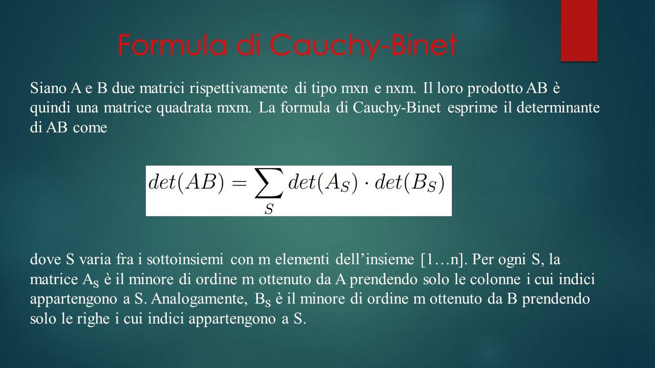 Formula di Cauchy-Binet Siano A e B due matrici rispettivamente di tipo mxn e nxm.