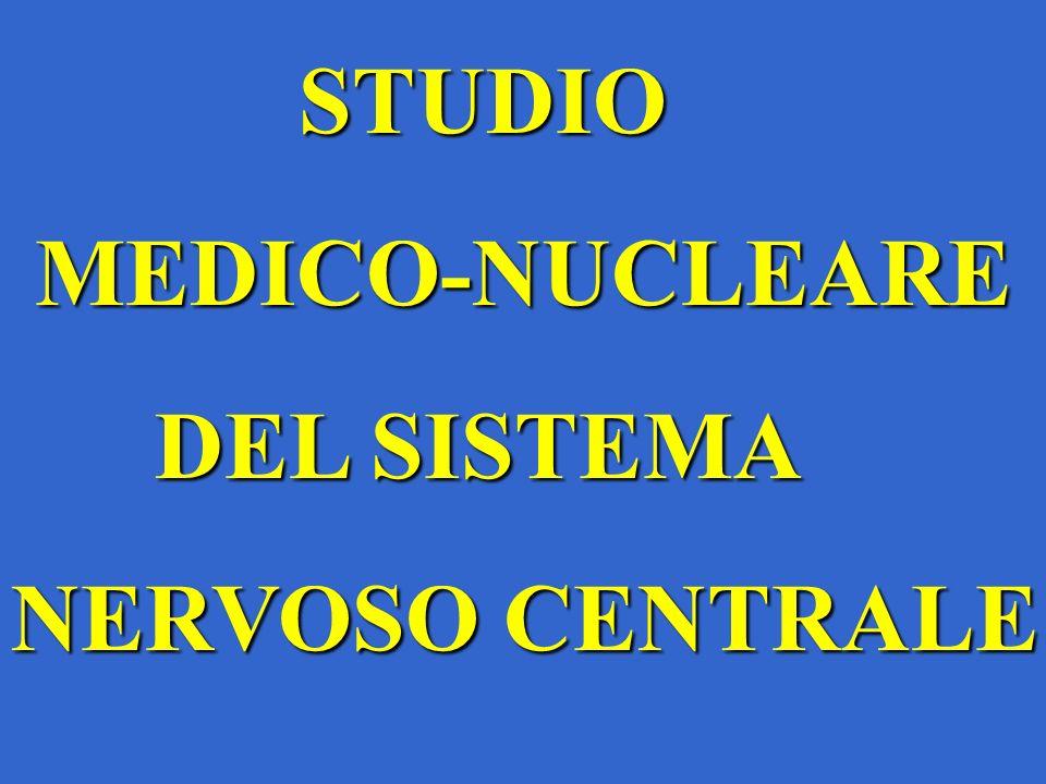 STUDIO STUDIO MEDICO-NUCLEARE MEDICO-NUCLEARE DEL SISTEMA DEL SISTEMA NERVOSO CENTRALE