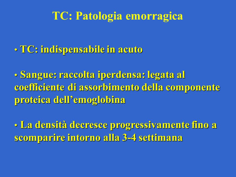 TC: Patologia emorragica TC: indispensabile in acuto TC: indispensabile in acuto Sangue: raccolta iperdensa: legata al coefficiente di assorbimento de