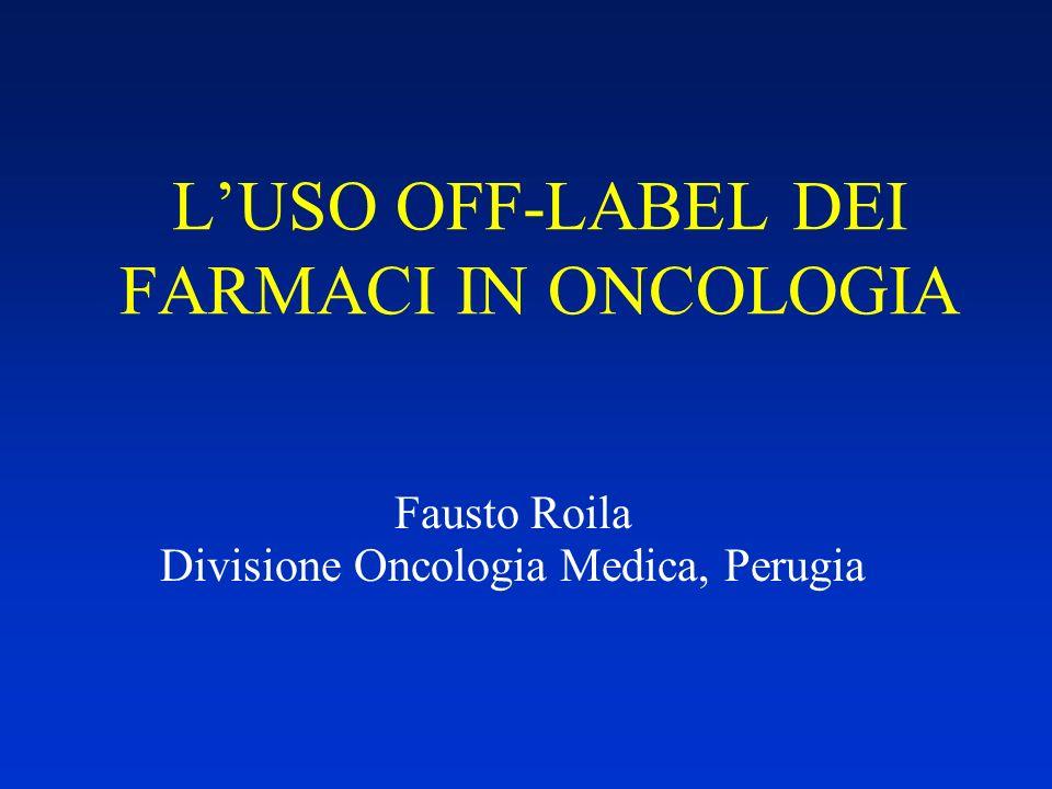 LUSO OFF-LABEL DEI FARMACI IN ONCOLOGIA Fausto Roila Divisione Oncologia Medica, Perugia