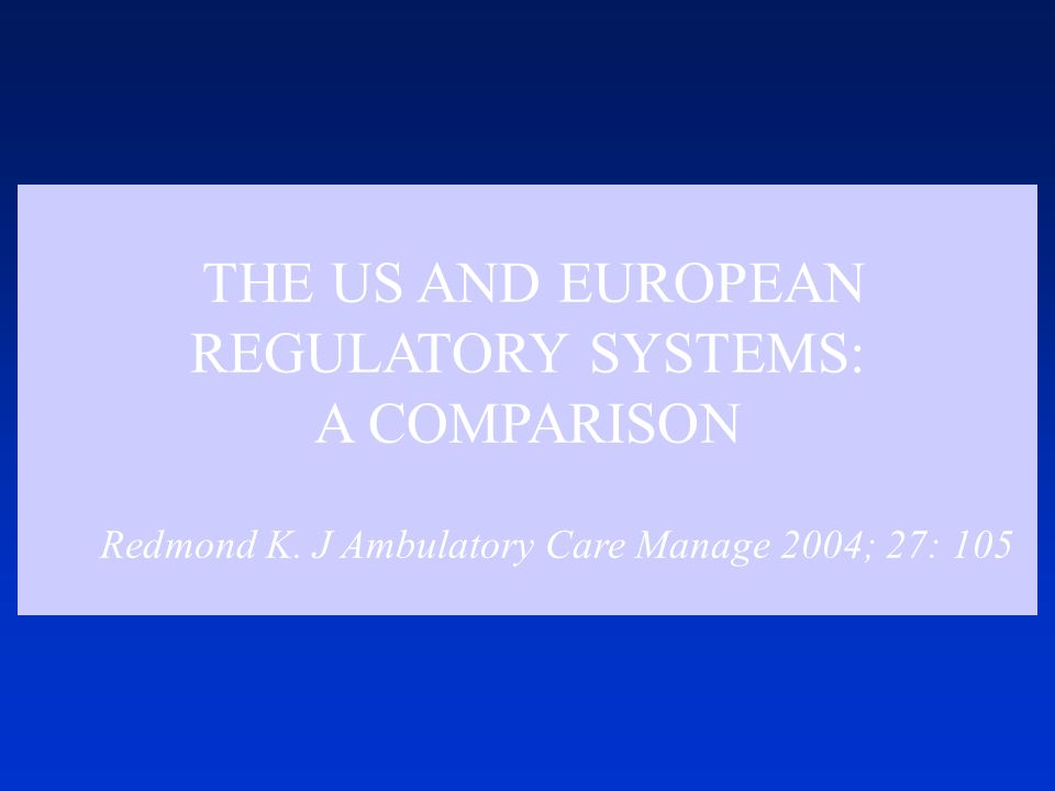 THE US AND EUROPEAN REGULATORY SYSTEMS: A COMPARISON Redmond K.