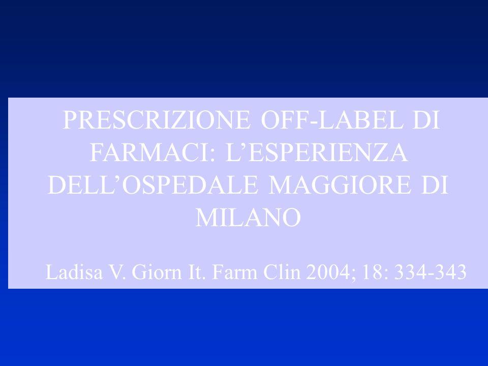 PRESCRIZIONE OFF-LABEL DI FARMACI: LESPERIENZA DELLOSPEDALE MAGGIORE DI MILANO Ladisa V. Giorn It. Farm Clin 2004; 18: 334-343