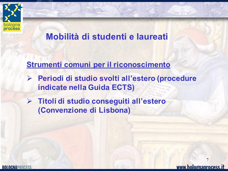 7 Mobilità di studenti e laureati Strumenti comuni per il riconoscimento Periodi di studio svolti allestero (procedure indicate nella Guida ECTS) Titoli di studio conseguiti allestero (Convenzione di Lisbona)
