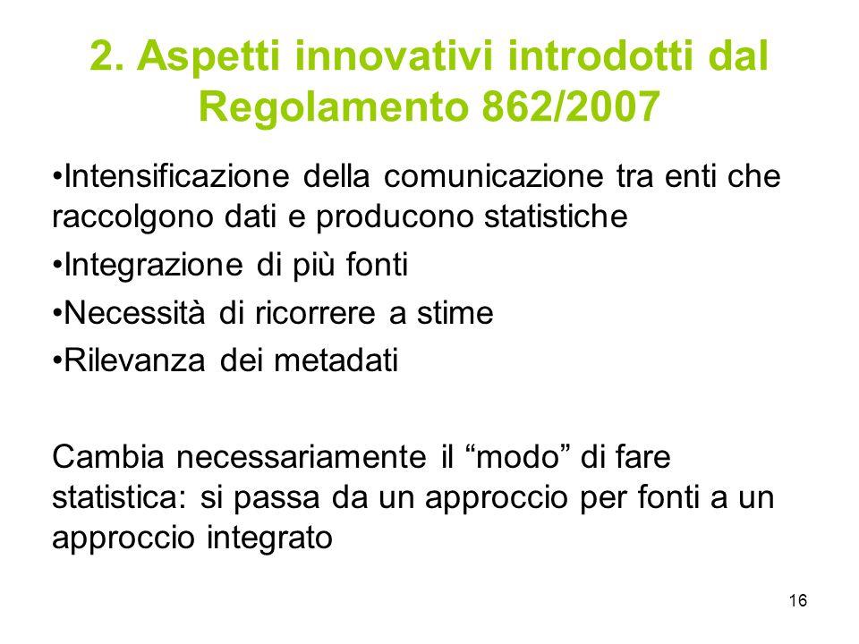 16 2. Aspetti innovativi introdotti dal Regolamento 862/2007 Intensificazione della comunicazione tra enti che raccolgono dati e producono statistiche