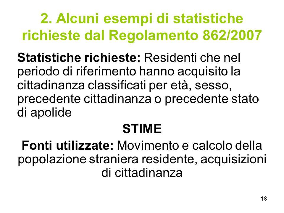 18 2. Alcuni esempi di statistiche richieste dal Regolamento 862/2007 Statistiche richieste: Residenti che nel periodo di riferimento hanno acquisito