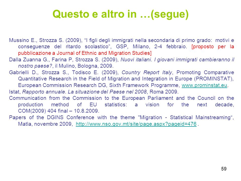 59 Questo e altro in …(segue) Mussino E., Strozza S. (2009), I figli degli immigrati nella secondaria di primo grado: motivi e conseguenze del ritardo