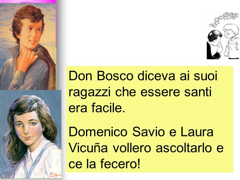 Don Bosco diceva ai suoi ragazzi che essere santi era facile. Domenico Savio e Laura Vicuña vollero ascoltarlo e ce la fecero!
