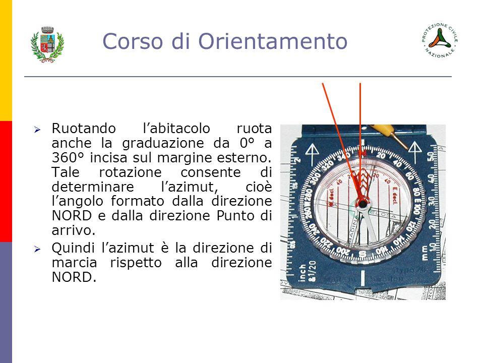 Corso di Orientamento Ruotando labitacolo ruota anche la graduazione da 0° a 360° incisa sul margine esterno. Tale rotazione consente di determinare l