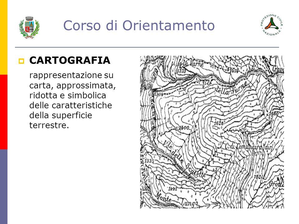 Corso di Orientamento CARTOGRAFIA rappresentazione su carta, approssimata, ridotta e simbolica delle caratteristiche della superficie terrestre.