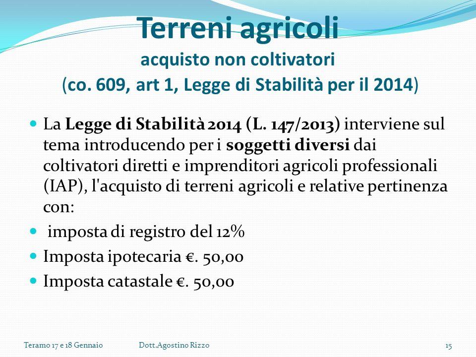 Terreni agricoli acquisto non coltivatori (co. 609, art 1, Legge di Stabilità per il 2014) La Legge di Stabilità 2014 (L. 147/2013) interviene sul tem