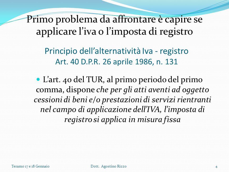 Principio dellalternatività Iva - registro Art. 40 D.P.R. 26 aprile 1986, n. 131 Lart. 40 del TUR, al primo periodo del primo comma, dispone che per g