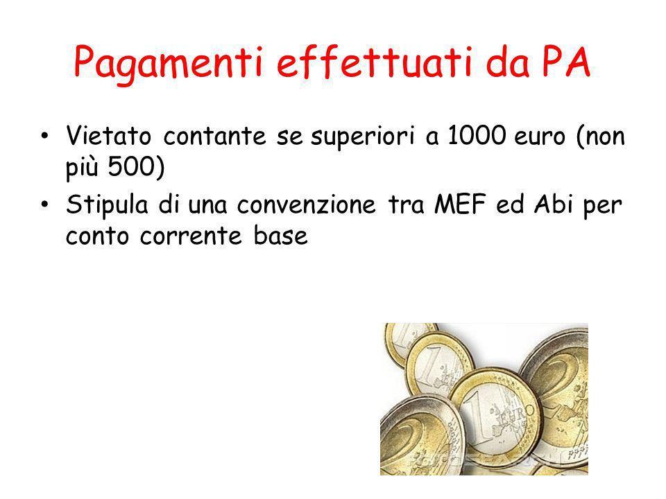 Pagamenti effettuati da PA Vietato contante se superiori a 1000 euro (non più 500) Stipula di una convenzione tra MEF ed Abi per conto corrente base