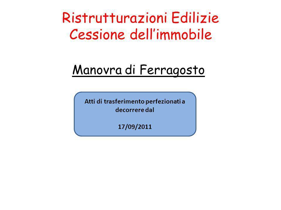 Ristrutturazioni Edilizie Cessione dellimmobile Manovra di Ferragosto Atti di trasferimento perfezionati a decorrere dal 17/09/2011