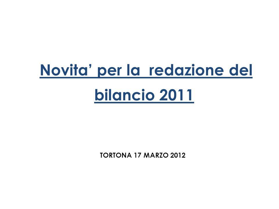 TORTONA 17 MARZO 2012 Novita per la redazione del bilancio 2011
