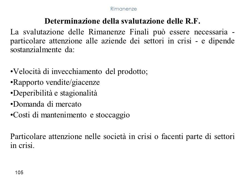 105 Determinazione della svalutazione delle R.F. La svalutazione delle Rimanenze Finali può essere necessaria - particolare attenzione alle aziende de