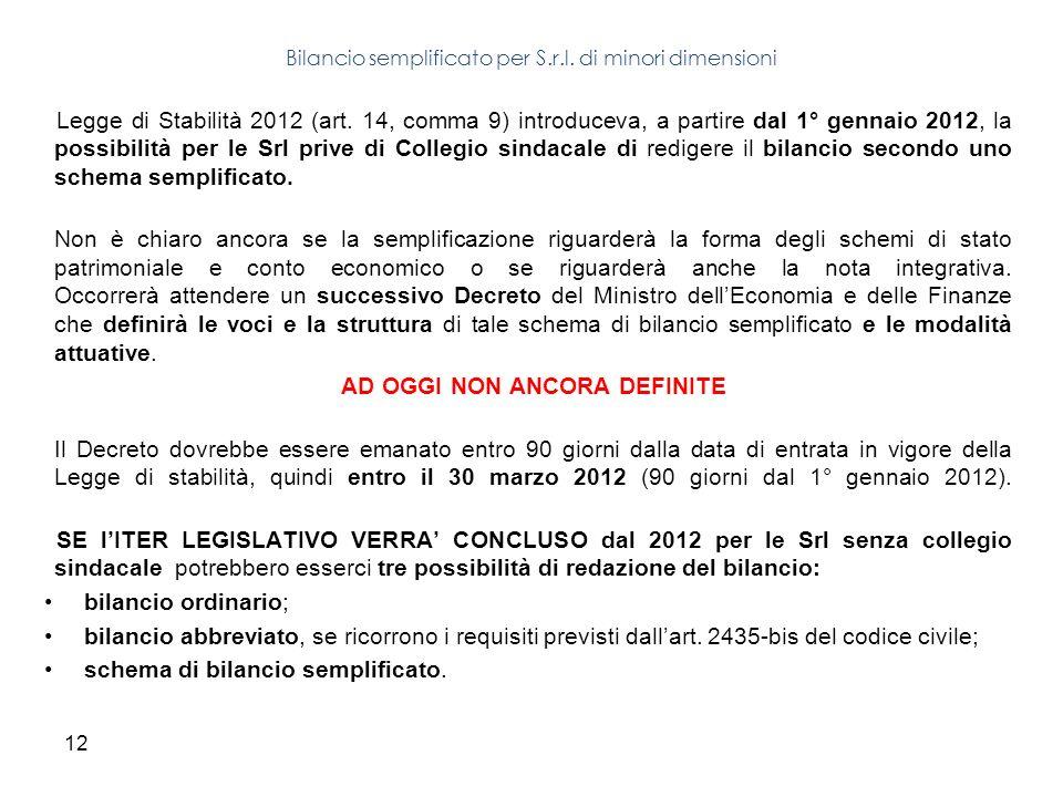 12 Legge di Stabilità 2012 (art. 14, comma 9) introduceva, a partire dal 1° gennaio 2012, la possibilità per le Srl prive di Collegio sindacale di red