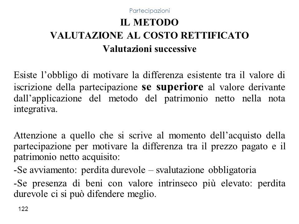 122 IL METODO VALUTAZIONE AL COSTO RETTIFICATO Valutazioni successive Esiste lobbligo di motivare la differenza esistente tra il valore di iscrizione