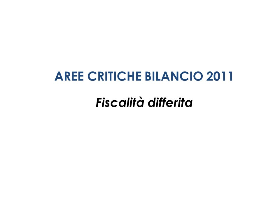 AREE CRITICHE BILANCIO 2011 Fiscalità differita