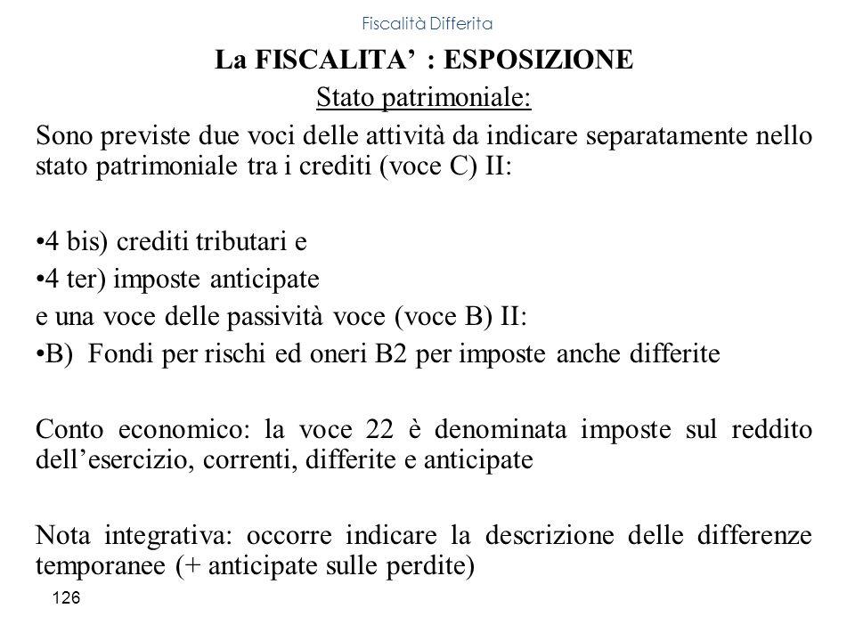 126 La FISCALITA : ESPOSIZIONE Stato patrimoniale: Sono previste due voci delle attività da indicare separatamente nello stato patrimoniale tra i cred