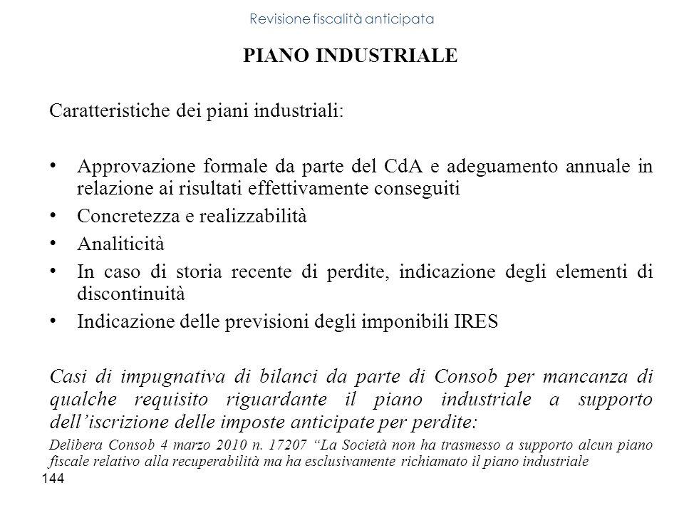 144 PIANO INDUSTRIALE Caratteristiche dei piani industriali: Approvazione formale da parte del CdA e adeguamento annuale in relazione ai risultati eff