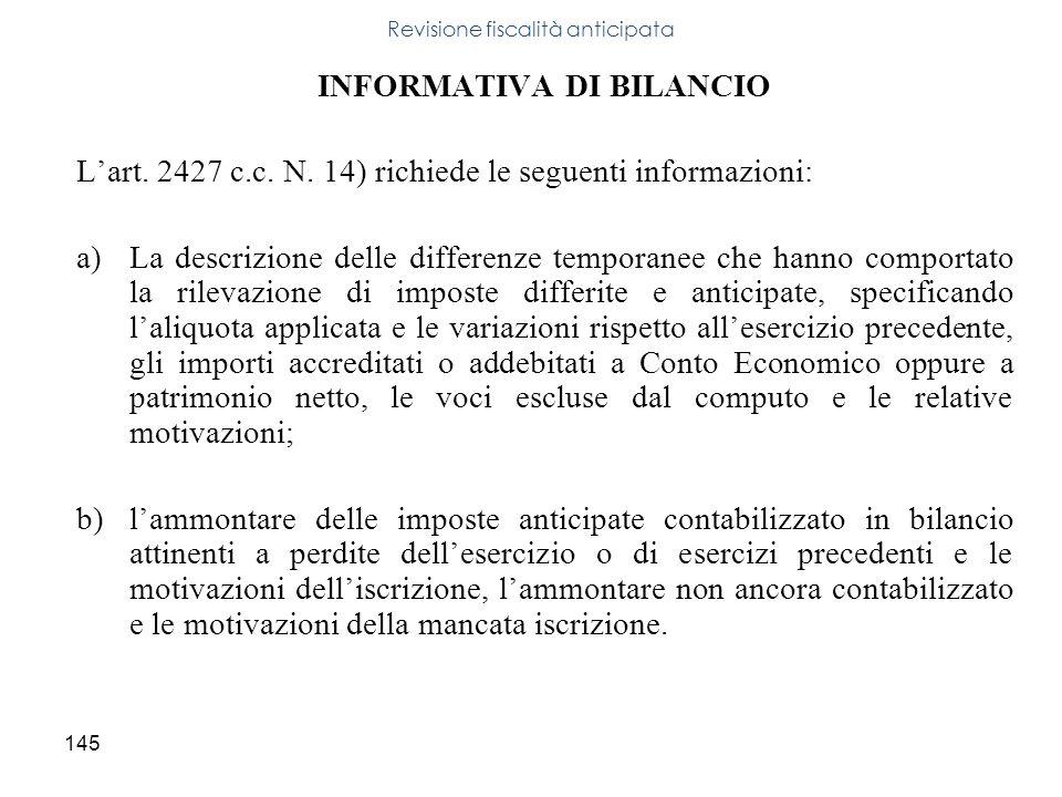 145 INFORMATIVA DI BILANCIO Lart. 2427 c.c. N. 14) richiede le seguenti informazioni: a)La descrizione delle differenze temporanee che hanno comportat