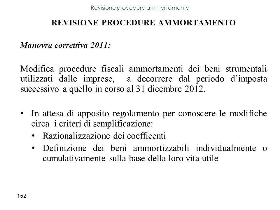152 REVISIONE PROCEDURE AMMORTAMENTO Manovra correttiva 2011: Modifica procedure fiscali ammortamenti dei beni strumentali utilizzati dalle imprese, a