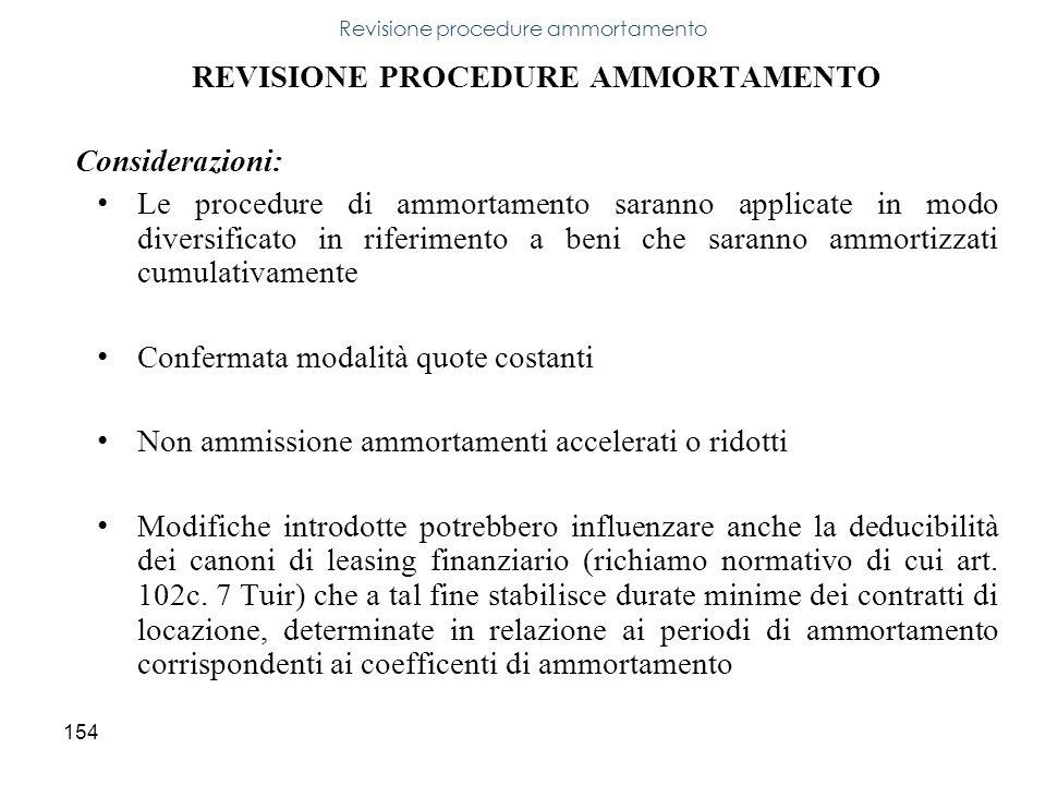 154 REVISIONE PROCEDURE AMMORTAMENTO Considerazioni: Le procedure di ammortamento saranno applicate in modo diversificato in riferimento a beni che sa
