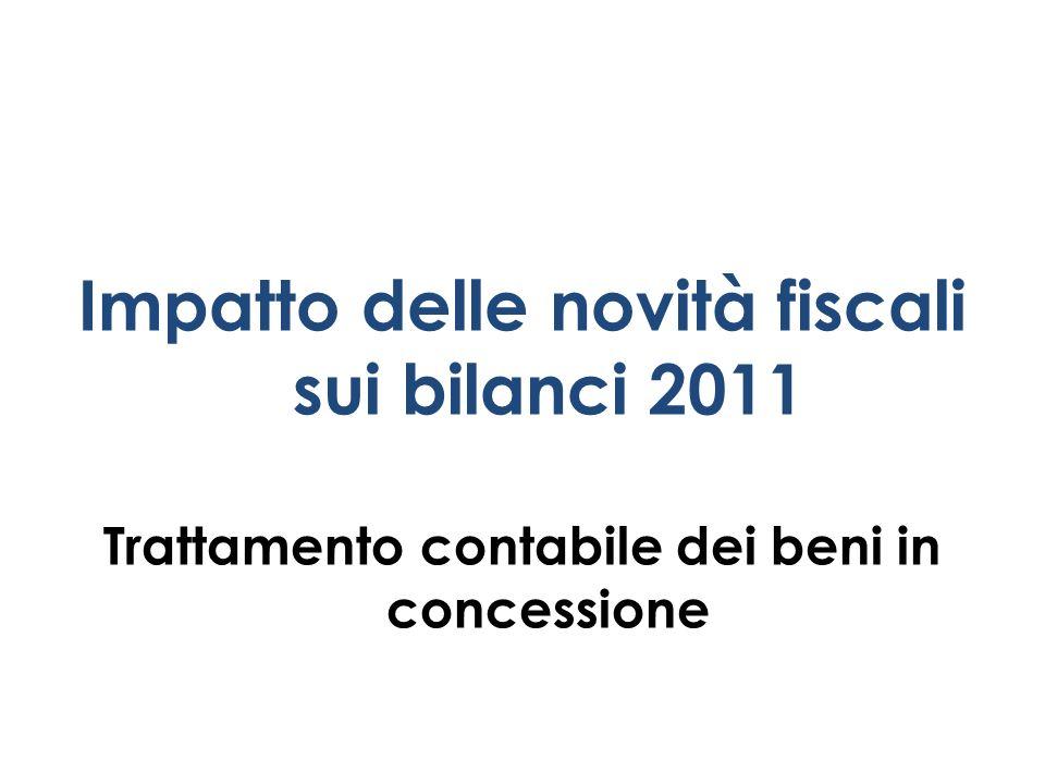 Impatto delle novità fiscali sui bilanci 2011 Trattamento contabile dei beni in concessione