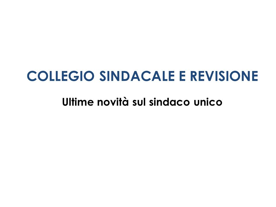 COLLEGIO SINDACALE E REVISIONE Ultime novità sul sindaco unico