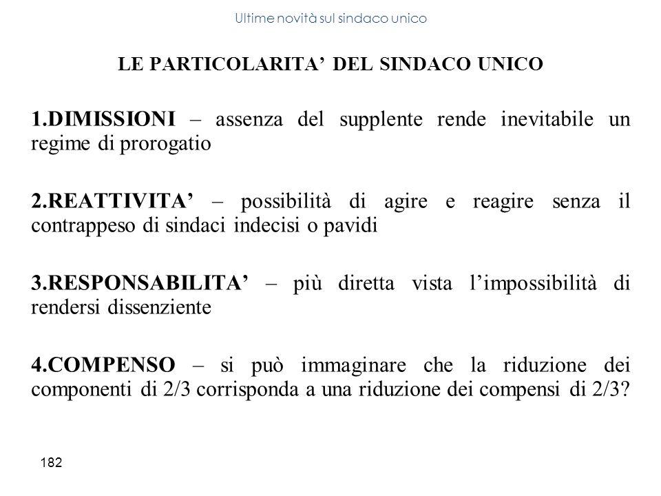 182 LE PARTICOLARITA DEL SINDACO UNICO 1.DIMISSIONI – assenza del supplente rende inevitabile un regime di prorogatio 2.REATTIVITA – possibilità di ag