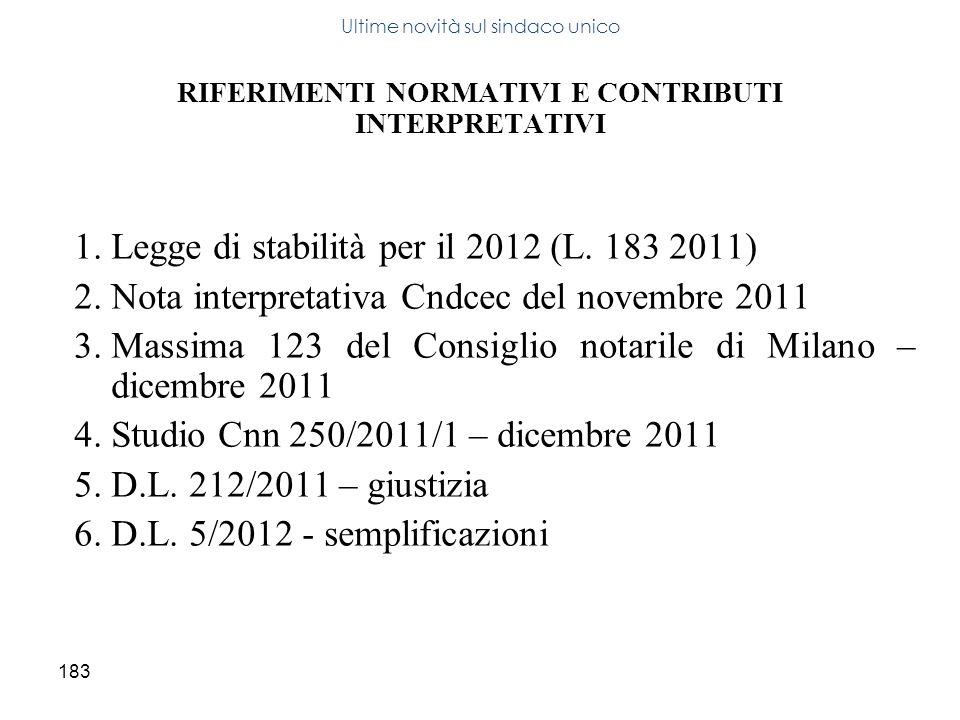 183 RIFERIMENTI NORMATIVI E CONTRIBUTI INTERPRETATIVI 1.Legge di stabilità per il 2012 (L. 183 2011) 2.Nota interpretativa Cndcec del novembre 2011 3.