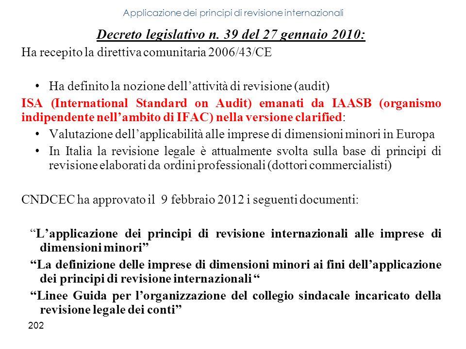 202 Decreto legislativo n. 39 del 27 gennaio 2010: Ha recepito la direttiva comunitaria 2006/43/CE Ha definito la nozione dellattività di revisione (a