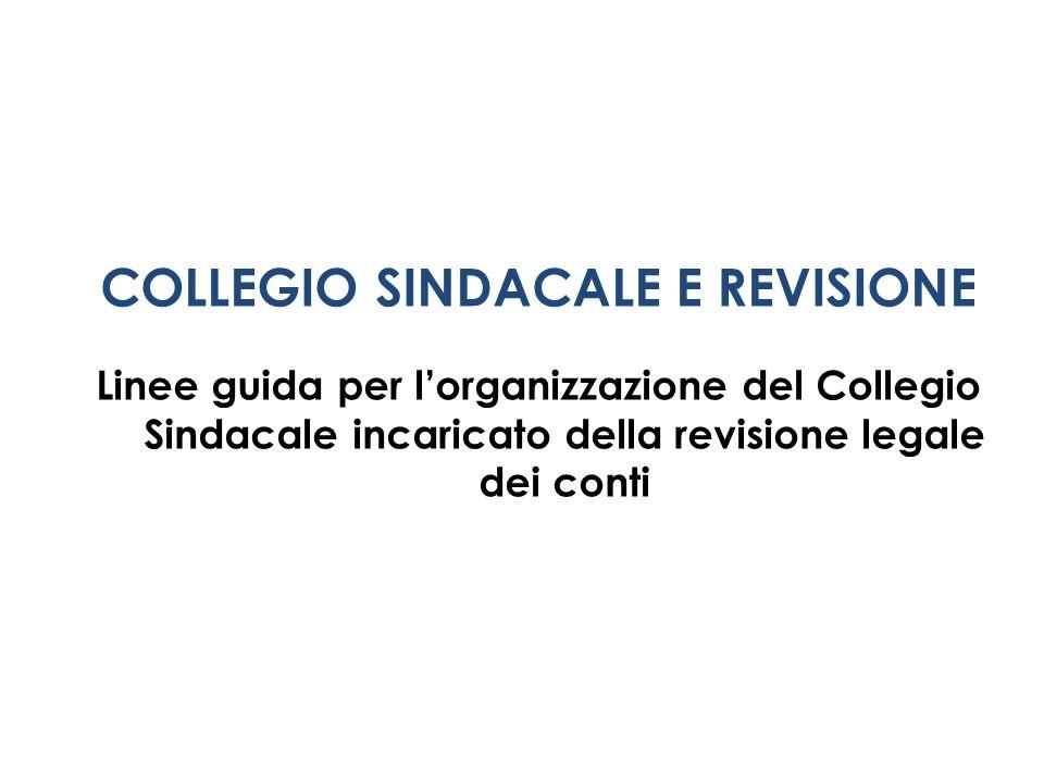 COLLEGIO SINDACALE E REVISIONE Linee guida per lorganizzazione del Collegio Sindacale incaricato della revisione legale dei conti