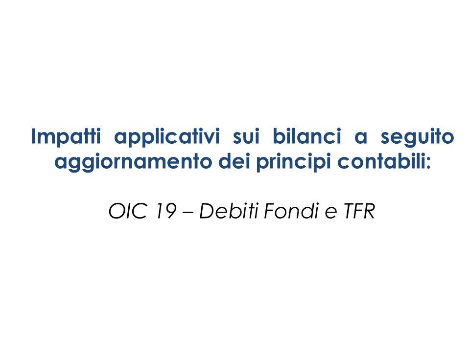 Impatti applicativi sui bilanci a seguito aggiornamento dei principi contabili: OIC 19 – Debiti Fondi e TFR