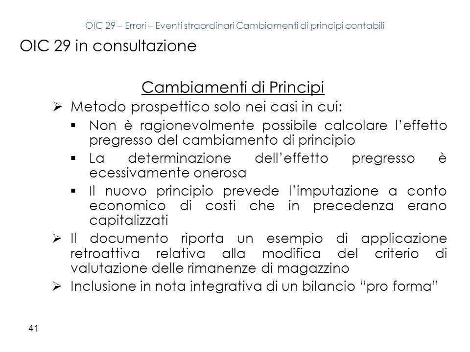 41 OIC 29 in consultazione Cambiamenti di Principi Metodo prospettico solo nei casi in cui: Non è ragionevolmente possibile calcolare leffetto pregres