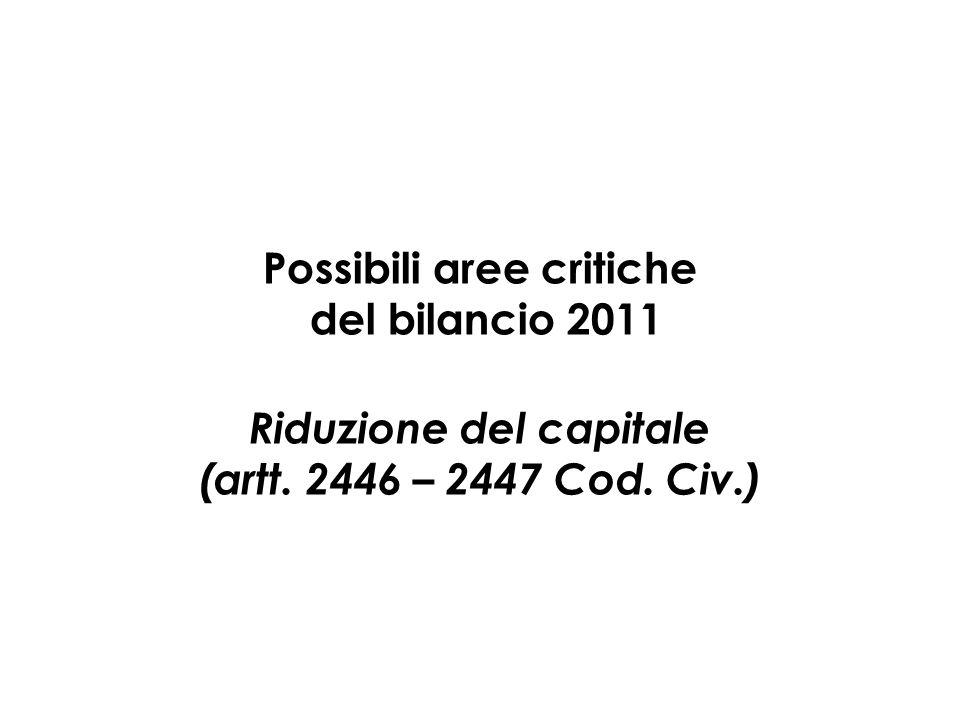 Possibili aree critiche del bilancio 2011 Riduzione del capitale (artt. 2446 – 2447 Cod. Civ.)