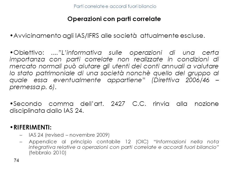 74 Operazioni con parti correlate Avvicinamento agli IAS/IFRS alle società attualmente escluse. Obiettivo:....Linformativa sulle operazioni di una cer