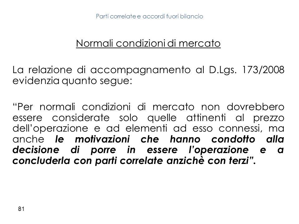 81 Normali condizioni di mercato La relazione di accompagnamento al D.Lgs. 173/2008 evidenzia quanto segue: Per normali condizioni di mercato non dovr