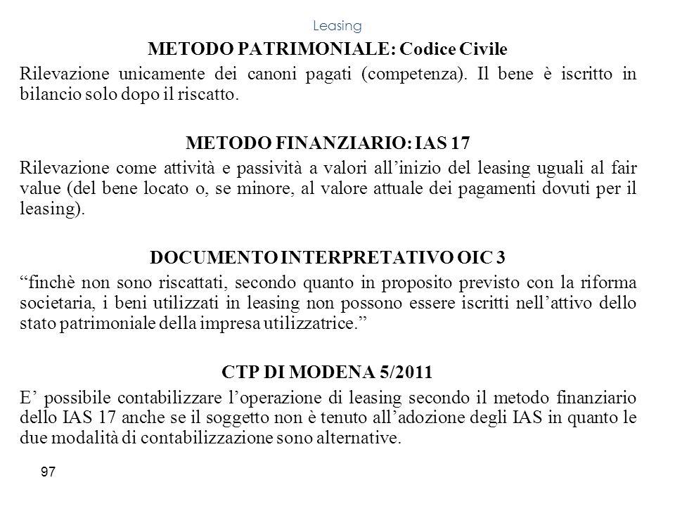 97 METODO PATRIMONIALE: Codice Civile Rilevazione unicamente dei canoni pagati (competenza). Il bene è iscritto in bilancio solo dopo il riscatto. MET