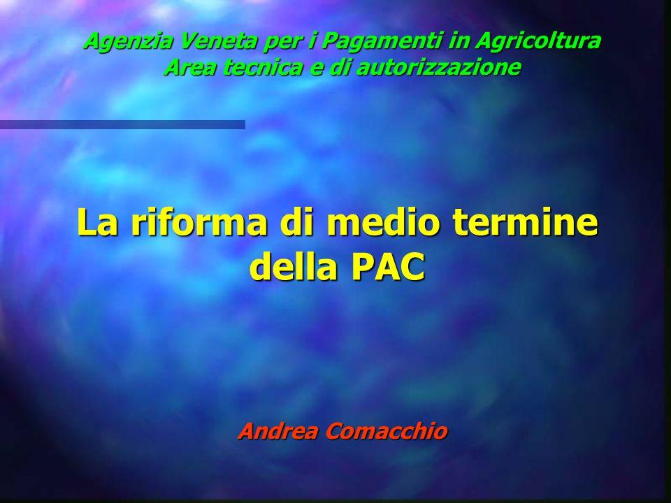 Agenzia Veneta per i Pagamenti in Agricoltura Area tecnica e di autorizzazione La riforma di medio termine della PAC Andrea Comacchio