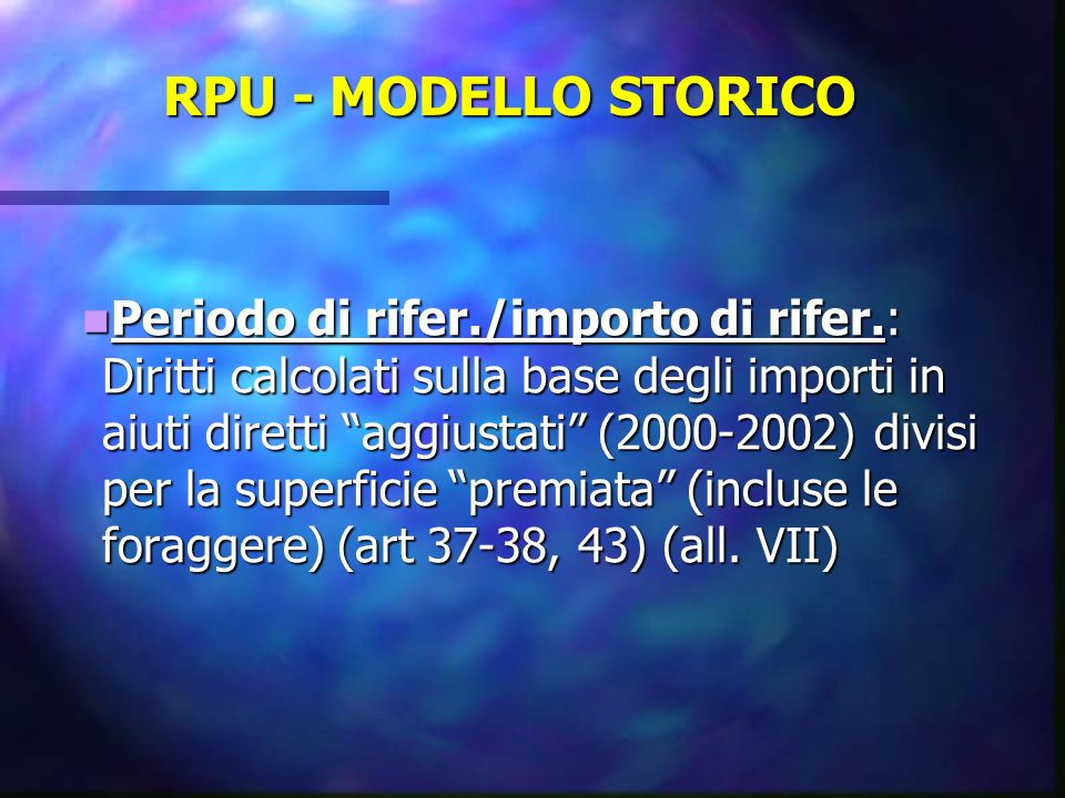 RPU - MODELLO STORICO Periodo di rifer./importo di rifer.: Diritti calcolati sulla base degli importi in aiuti diretti aggiustati (2000-2002) divisi p