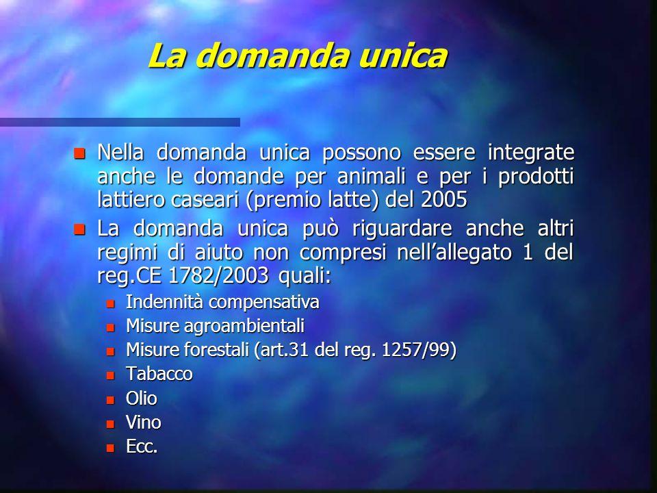 La domanda unica Nella domanda unica possono essere integrate anche le domande per animali e per i prodotti lattiero caseari (premio latte) del 2005 N