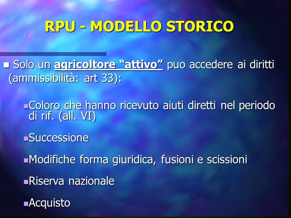 RPU - MODELLO STORICO Solo un agricoltore attivo puo accedere ai diritti (ammissibilità: art 33): Solo un agricoltore attivo puo accedere ai diritti (