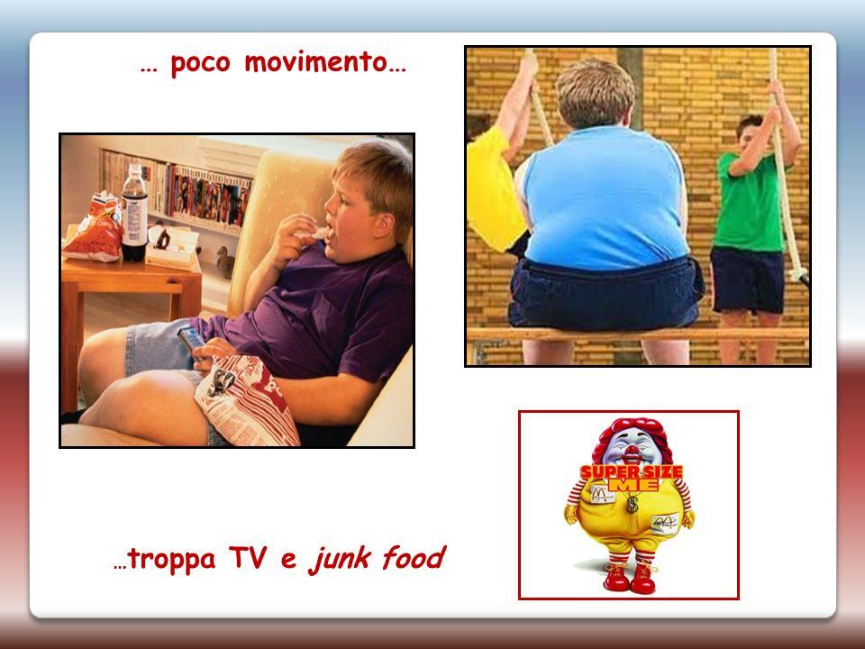 … poco movimento… … troppa TV e junk food