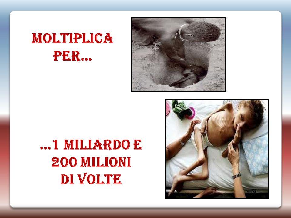 MOLTIPLICA PER… …1 MILIARDO E 200 MILIONI DI VOLTE