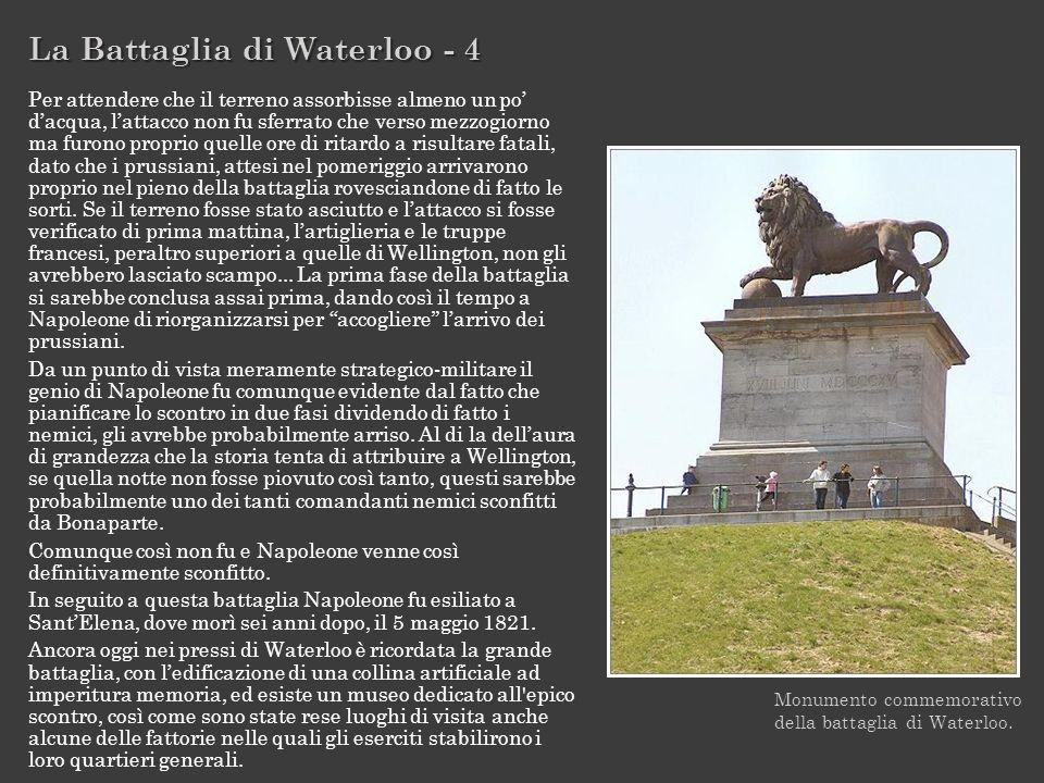 La Battaglia di Waterloo - 4 Monumento commemorativo della battaglia di Waterloo. Per attendere che il terreno assorbisse almeno un po dacqua, lattacc